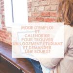 Mode d'emploi et calendrier pour trouver un logement étudiant et demander une bourse